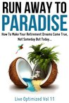 Run Away To Paradise: How To Make Your Retirement Dreams Come True, Not Someday But Today... (Live Optimized)