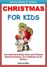 Kids Educational Books: Christmas For Kids - Fun and Fascinating Facts and Pictures About Christmas, Its Traditions and Its History (Christmas Books for Kids)