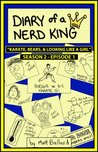 Diary of a Nerd King #2: Episode 1 - Karate, Bears, and Looking Like a Girl