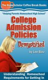 College Admission Policies Demystified: Understanding Homeschool Requirements for Getting In (Coffee Break Books)