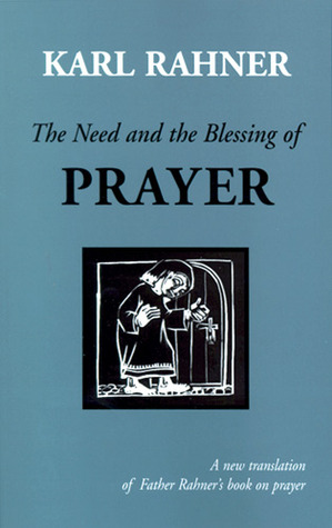 The Need and the Blessing of Prayer by Karl Rahner