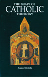 The Shape of Catholic Theology: An Introduction to Its Sources, Principles, and History