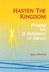 Hasten the Kingdom: Praying the O Antiphons of Advent