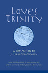 Love's Trinity: A Companion to Julian of Norwich; Long Text with a Commentary
