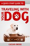 A Quick Start Guide to Traveling With Your Dog