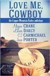 Love Me, Cowboy: The Copper Mountain Rodeo Anthology (Copper Mountain Rodeo, #1-4)
