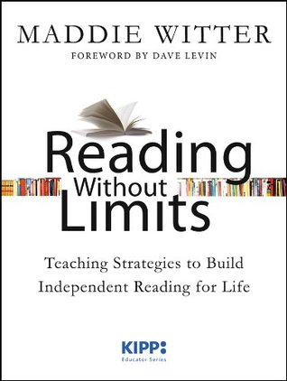 Reading Without Limits: Teaching Strategies to Build Independent Reading for Life (Kipp: Educator)