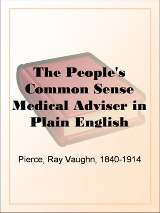 The People's Common Sense Medical Adviser in Plain English or, Medicine Simplified, 54th ed., One Million, Six Hundredand Fifty Thousand