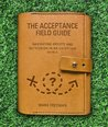 The Acceptance Field Guide: Navigating anxiety and depression in an uncertain world.