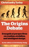 The Origins Debate: Evangelical perspectives on creation, evolution, and intelligent design (Christianity Today Essentials)