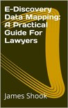 E-Discovery Data Mapping:  A Practical Guide For Lawyers