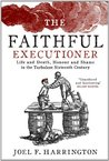The Faithful Executioner: Life and Death, Honour and Shame in the Turbulent Sixteenth Century