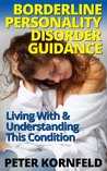 Borderline Personality Disorder Guidance: Living With & Understanding This Condition