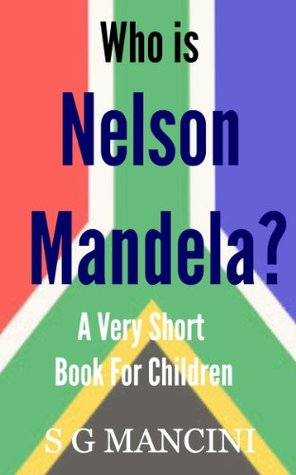 Who is Nelson Mandela? A Very Short Book For Children
