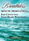 Breathless: A Relationships Oriented Motivational Personal Growth Guide For Connecting Your Heart With God's (Daily Devotional for Women)