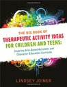 The Big Book of Therapeutic Activity Ideas for Children and Teens: Inspiring Arts-Based Activities and Character Education Curricula
