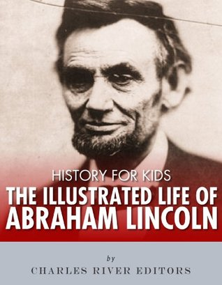 History for Kids: The Illustrated Life of Abraham Lincoln