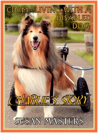 CDRM - LIVING WITH A DISABLED DOG ; Charlie's Story