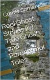 Real Ghost Stories (iv) True Ghost and Paranormal Tales (Haunted)