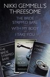 Nikki Gemmell's Threesome: The Bride Stripped Bare, With the Body, I Take You (Bride Trilogy, #1-3)