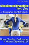 Cleaning and Organizing Made Easy: House Cleaning, Decluttering and Kitchen Organizing Tips (Organizing Your Home)