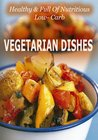 Healthy & full of nutritious:  LOW- CARB VEGETARIAN DISHES
