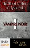 The Vampire Diaries: Vampire Noir (Kindle Worlds Novella) (The Blood Brothers of Mystic Falls)