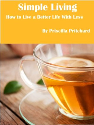Simple Living How to Live a Better Life With Less (Declutter and simplify)