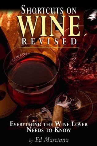 Shortcuts on Wine Revised: Everything the Wine Lover Needs to Know