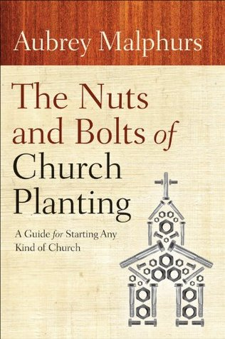 Nuts and Bolts of Church Planting, The: A Guide for Starting Any Kind of Church