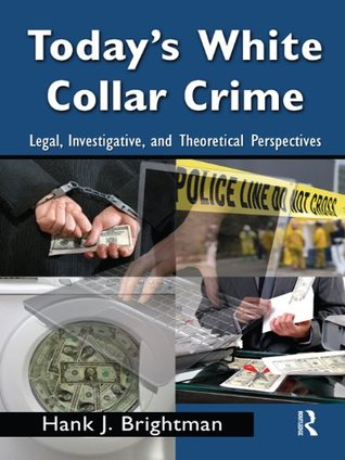 Today's White Collar Crime: Legal, Investigative, and Theoretical Perspectives (Criminology and Justice Studies)