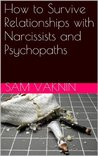 How to Survive Relationships with Narcissists and Psychopaths