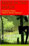 Maid in the Shade (A Gretchen Gallen Maid for Murder Mystery)
