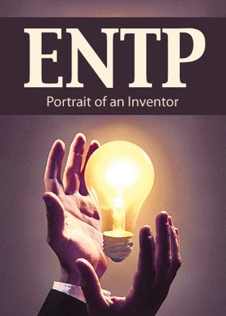 ENTP: Portrait of an Inventor (Portraits of the 16 Personality Types)