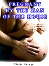 Pregnant by the Man of the House (Taboo Erotica)