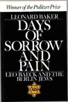 Days of Sorrow and Pain: Leo Baeck and the Berlin Jews