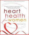 Heart Health for Women - Symptoms, Diagnosis, Medication and Prevention of a Heart Attack and High Blood Pressure (Health Information and Tips)