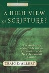 A High View of Scripture? The Authority of the Bible and the Formation of the New Testament Canon (Evangelical Ressourcement: Ancient Sources for the Church's Future)
