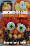 Lunches for Kids: Halloween Ideas - Book One (School Lunch Ideas)