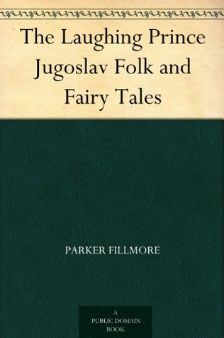 The Laughing Prince Jugoslav Folk and Fairy Tales