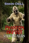 Phantom Bigfoot Strikes Again (Phantom Bigfoot Series, #1)