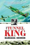 The Tunnel King: The True Story of Wally Floody and The Great Escape
