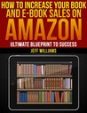 How To Increase Your Book and E-Book Sales on Amazon (Selling on Amazon)