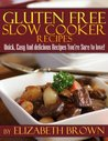 Gluten Free Slow Cooker Recipes: Quick, Easy And Delicious Recipes You're Sure To Love
