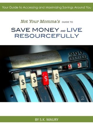 Not Your Momma's Guide to Save Money and Live Resourcefully