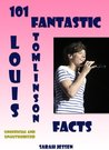 101 Fantastic Louis Tomlinson Facts (101 Fantastic One Direction Facts)