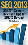 SEO 2013: 301 SEO Secrets,Hacks, and Tips for 2013 & Beyond
