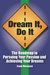 Dream It, Do It: The Roadmap to Pursuing Your Passion and Achieving Your Dreams
