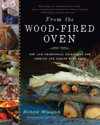 From the Wood-Fired Oven:  Traditional Techniques for Cooking and Baking with Fire