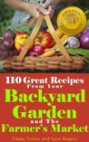 110 Great Recipes From Your Backyard Garden and the Farmer's Market